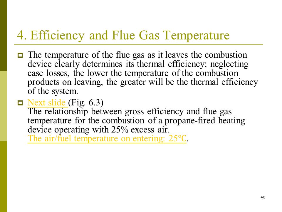 40 4. Efficiency and Flue Gas Temperature The temperature of the flue gas as it leaves the combustion device clearly determines its thermal efficiency