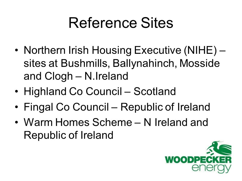 Reference Sites Northern Irish Housing Executive (NIHE) – sites at Bushmills, Ballynahinch, Mosside and Clogh – N.Ireland Highland Co Council – Scotla