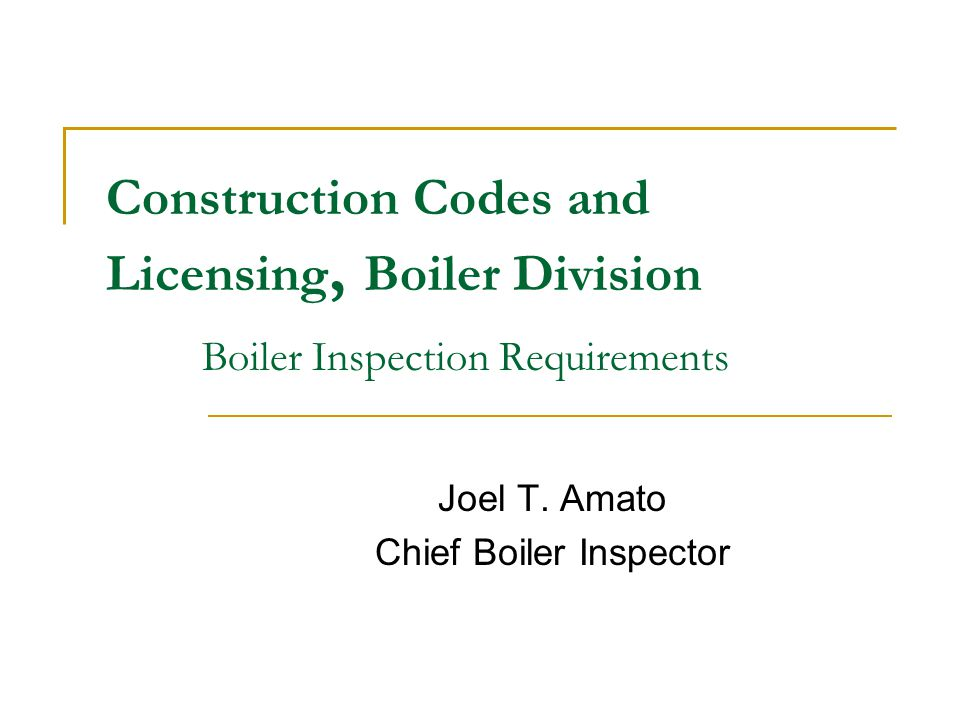 Construction Codes and Licensing, Boiler Division Boiler Inspection Requirements Joel T.