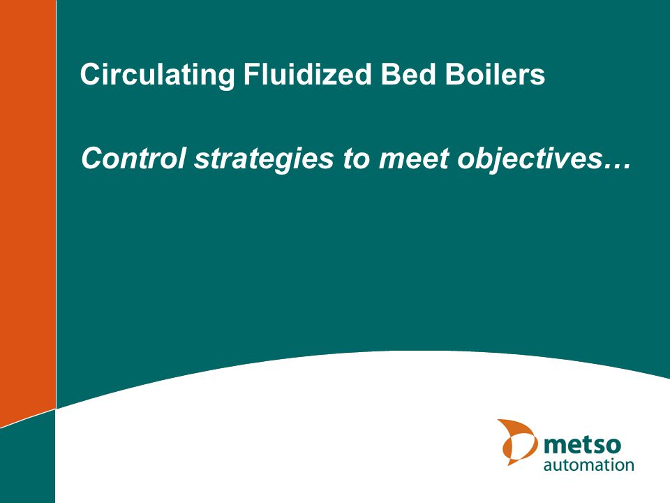 Circulating Fluidized Bed Boilers Control strategies to meet objectives…