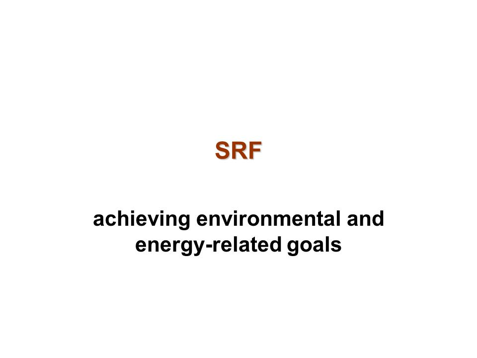 SRF achieving environmental and energy-related goals