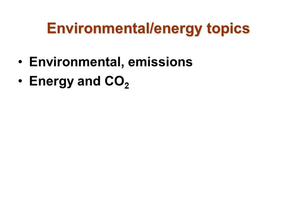 Environmental/energy topics Environmental, emissions Energy and CO 2