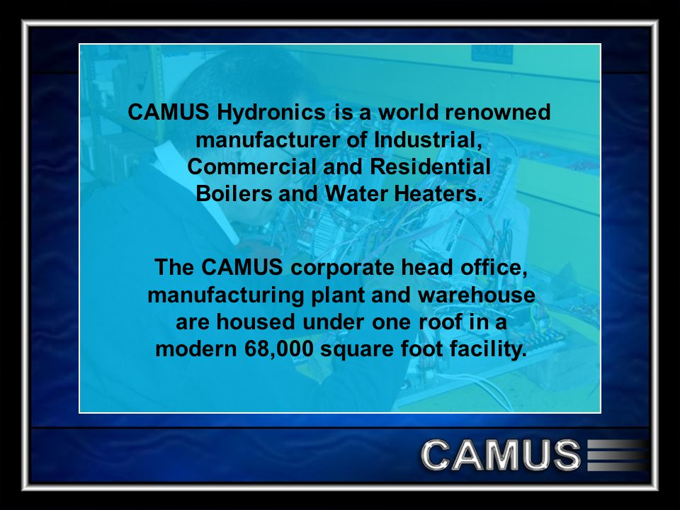 CAMUS Hydronics is a world renowned manufacturer of Industrial, Commercial and Residential Boilers and Water Heaters.