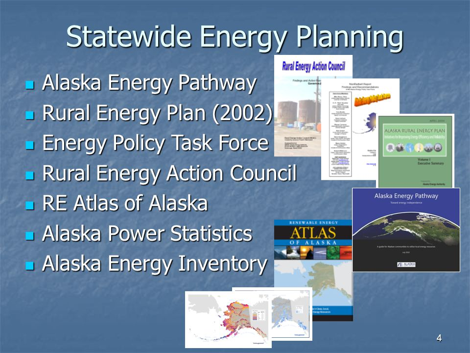 Statewide Energy Planning Alaska Energy Pathway Alaska Energy Pathway Rural Energy Plan (2002) Rural Energy Plan (2002) Energy Policy Task Force Energy Policy Task Force Rural Energy Action Council Rural Energy Action Council RE Atlas of Alaska RE Atlas of Alaska Alaska Power Statistics Alaska Power Statistics Alaska Energy Inventory Alaska Energy Inventory 4