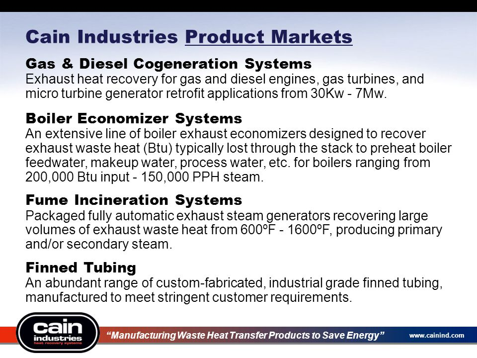 www.cainind.com Cain Industries Product Markets Gas & Diesel Cogeneration Systems Exhaust heat recovery for gas and diesel engines, gas turbines, and