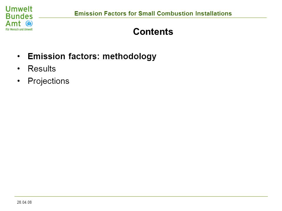 Emission Factors for Small Combustion Installations 28.04.08 Uncertainties Estimation of uncertainties by expert judgement Sources of error: –Uncertainties resulting from having too little emissions data; –Uncertainties in estimating transfer factors (systematic differences between test-bench and field measurements); –Uncertainties in the plant data used (overall group structure in terms of type, age and performance and fuel consumption) Estimation for every type of installation, fuel and source category
