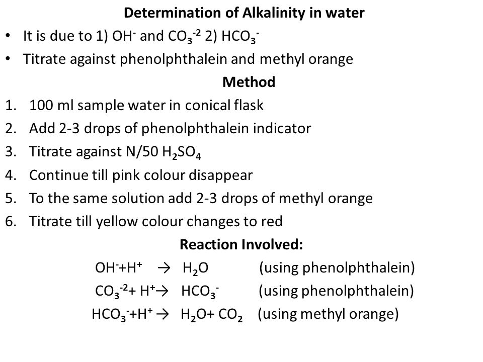 Determination of Alkalinity in water It is due to 1) OH - and CO 3 -2 2) HCO 3 - Titrate against phenolphthalein and methyl orange Method 1.100 ml sam