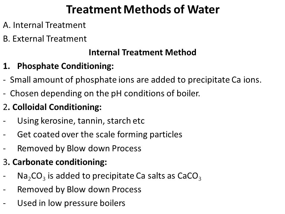 Treatment Methods of Water A. Internal Treatment B. External Treatment Internal Treatment Method 1.Phosphate Conditioning: - Small amount of phosphate