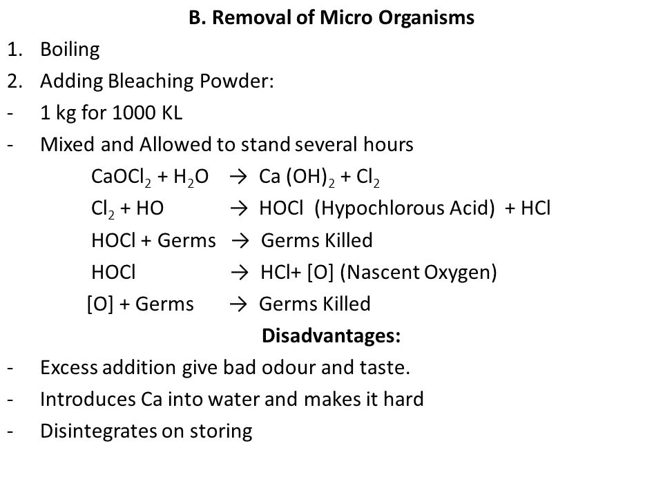 B. Removal of Micro Organisms 1.Boiling 2.Adding Bleaching Powder: -1 kg for 1000 KL -Mixed and Allowed to stand several hours CaOCl 2 + H 2 O Ca (OH)