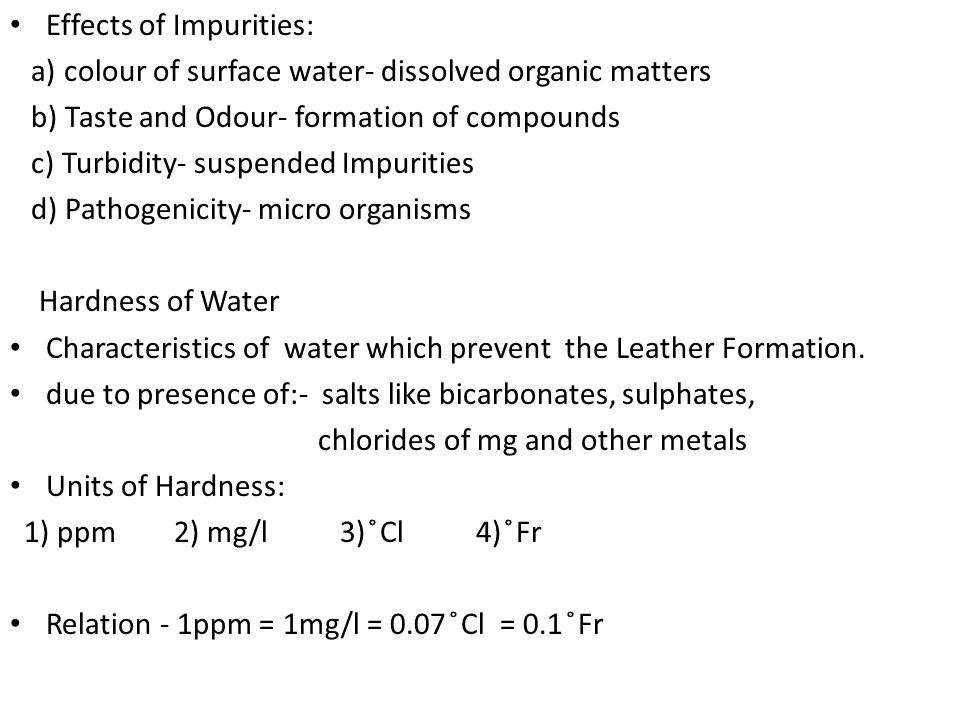 Effects of Impurities: a) colour of surface water- dissolved organic matters b) Taste and Odour- formation of compounds c) Turbidity- suspended Impuri