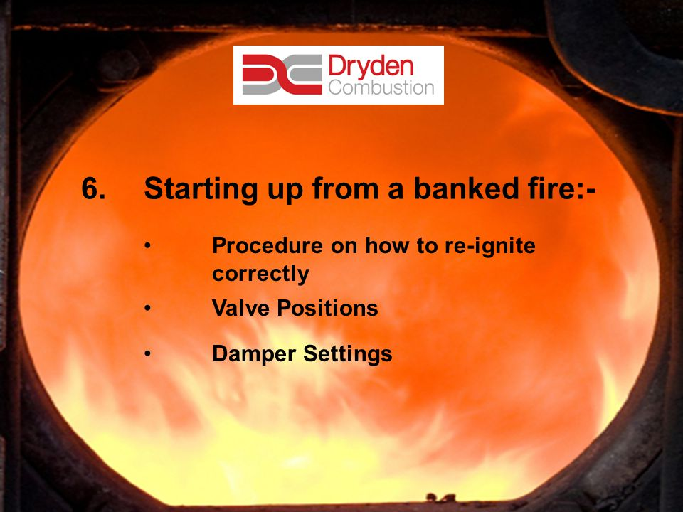 12 6.Starting up from a banked fire:- Procedure on how to re-ignite correctly Valve Positions Damper Settings