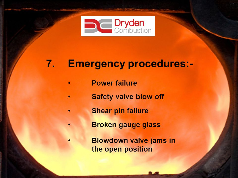 13 7.Emergency procedures:- Power failure Safety valve blow off Shear pin failure Broken gauge glass Blowdown valve jams in the open position