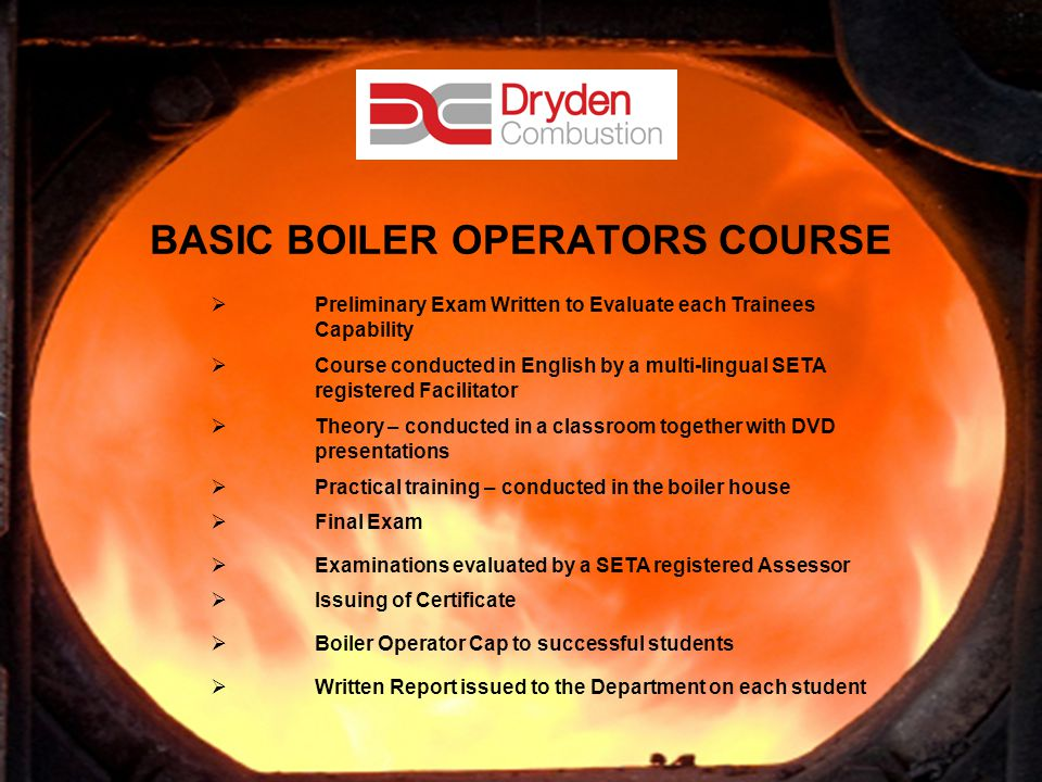 18 BASIC BOILER OPERATORS COURSE Written Report issued to the Department on each student Preliminary Exam Written to Evaluate each Trainees Capability