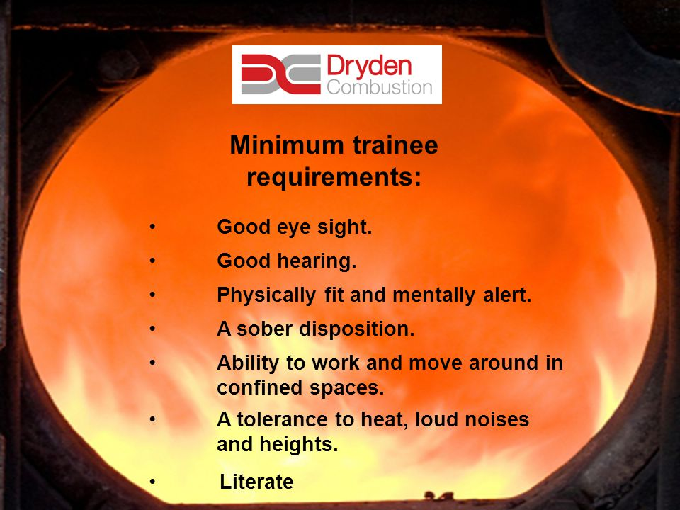 3 Minimum trainee requirements: Good eye sight. Good hearing.
