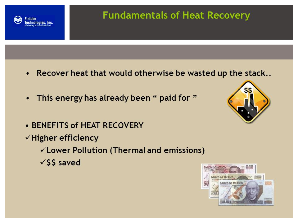 Fundamentals of Heat Recovery Recover heat that would otherwise be wasted up the stack.. This energy has already been paid for $$ BENEFITS of HEAT REC