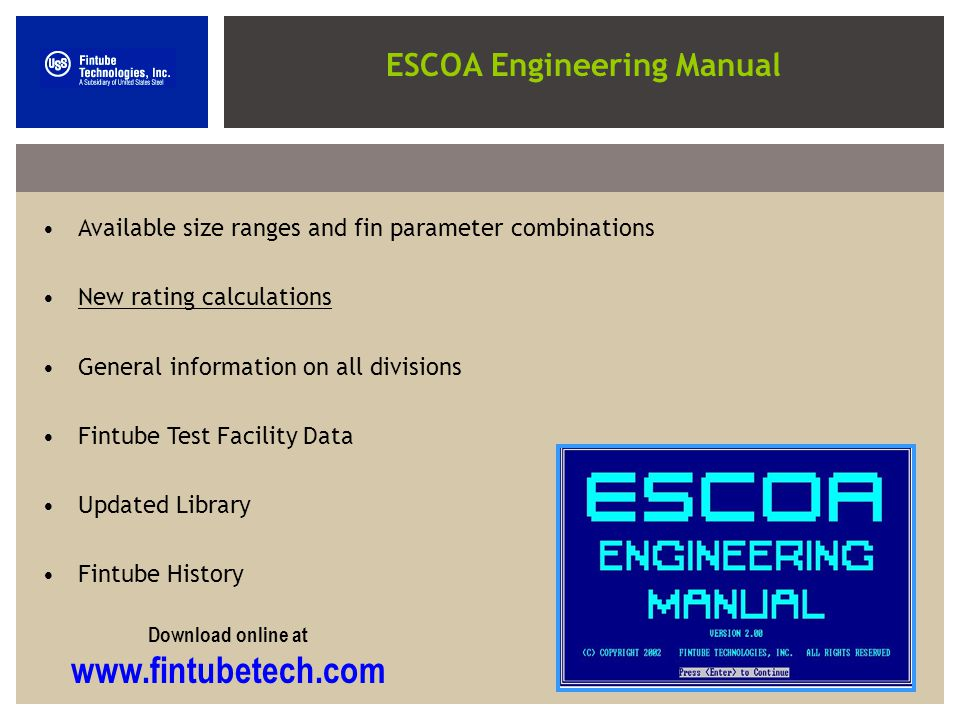 ESCOA Engineering Manual Available size ranges and fin parameter combinations New rating calculations General information on all divisions Fintube Test Facility Data Updated Library Fintube History Download online at www.fintubetech.com