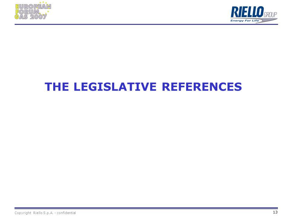 Copyright Riello S.p.A. - confidential 13 THE LEGISLATIVE REFERENCES