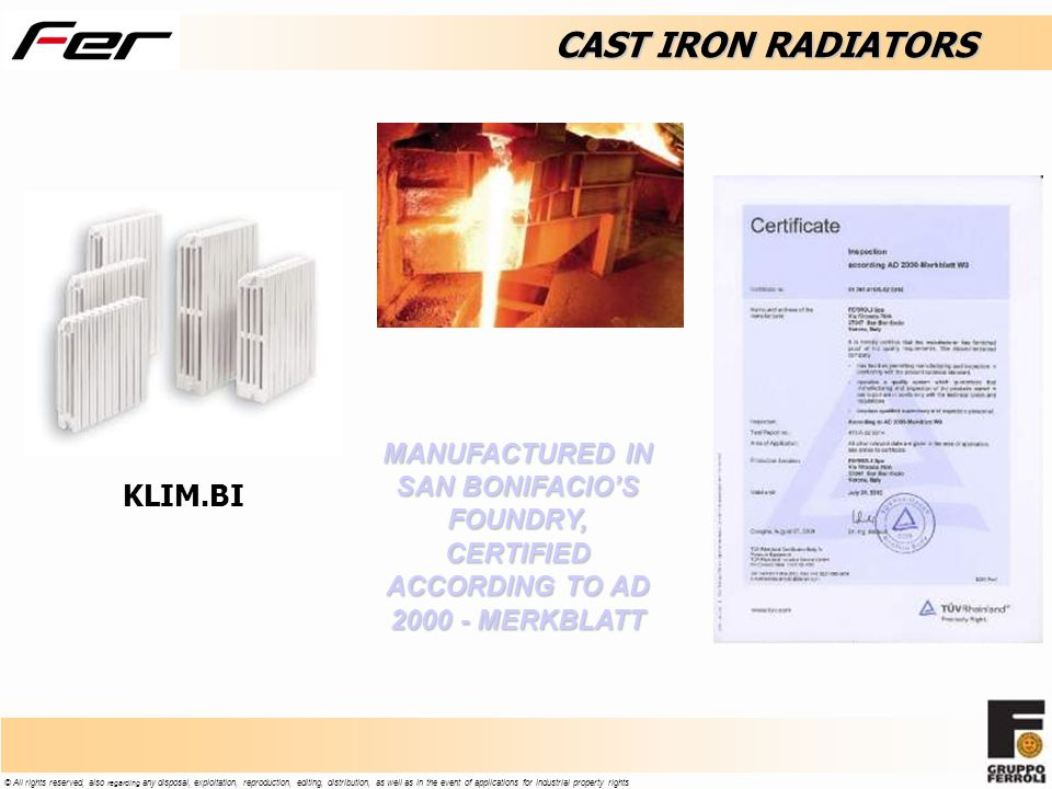 © All rights reserved, also regarding any disposal, exploitation, reproduction, editing, distribution, as well as in the event of applications for industrial property rights CAST IRON RADIATORS KLIM.BI MANUFACTURED IN SAN BONIFACIOS FOUNDRY, CERTIFIED ACCORDING TO AD 2000 - MERKBLATT