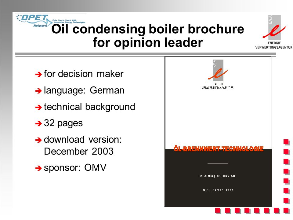 Oil condensing boiler brochure for opinion leader è for decision maker è language: German è technical background è 32 pages è download version: December 2003 è sponsor: OMV