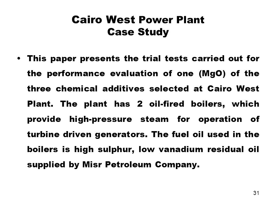 31 Cairo West Power Plant Case Study This paper presents the trial tests carried out for the performance evaluation of one (MgO) of the three chemical