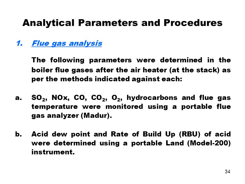 34 Analytical Parameters and Procedures 1.Flue gas analysis The following parameters were determined in the boiler flue gases after the air heater (at