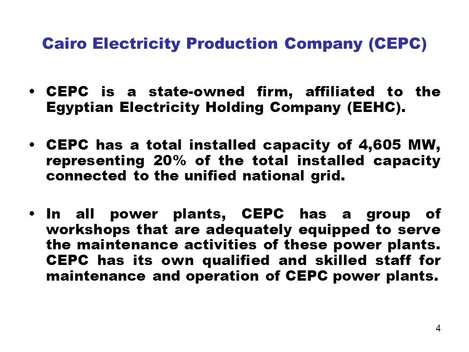4 Cairo Electricity Production Company (CEPC) CEPC is a state-owned firm, affiliated to the Egyptian Electricity Holding Company (EEHC). CEPC has a to