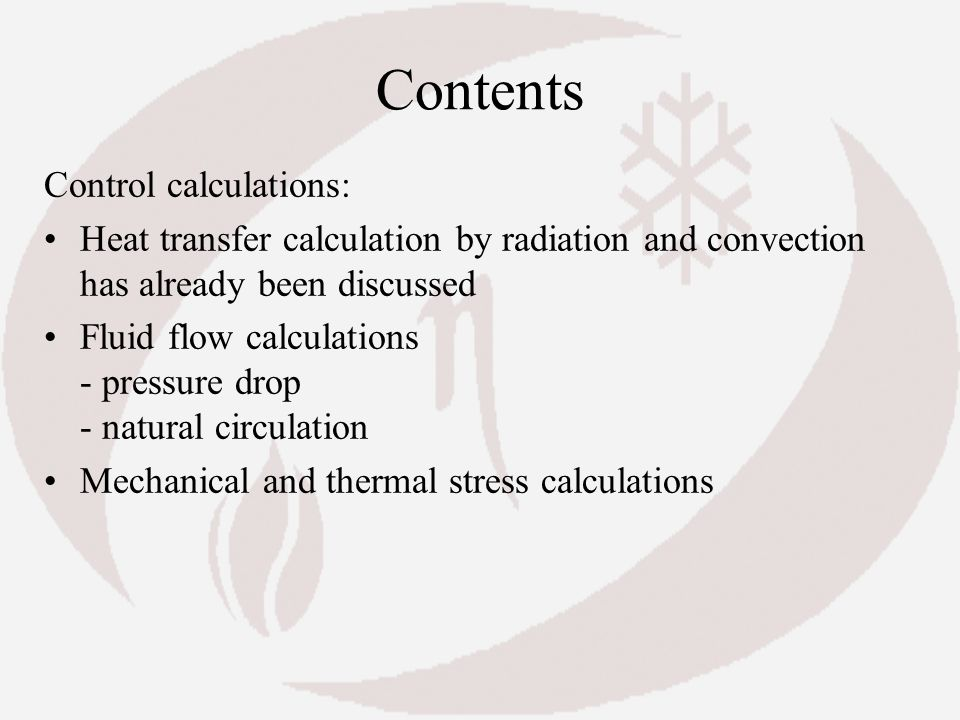 Contents Control calculations: Heat transfer calculation by radiation and convection has already been discussed Fluid flow calculations - pressure dro