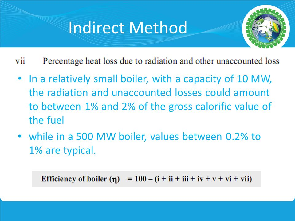 In a relatively small boiler, with a capacity of 10 MW, the radiation and unaccounted losses could amount to between 1% and 2% of the gross calorific