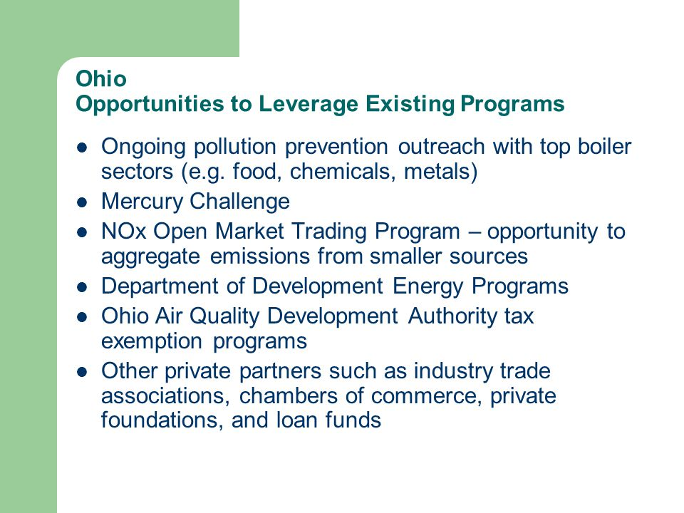 Ohio Opportunities to Leverage Existing Programs Ongoing pollution prevention outreach with top boiler sectors (e.g.