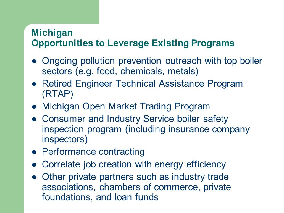 Michigan Opportunities to Leverage Existing Programs Ongoing pollution prevention outreach with top boiler sectors (e.g.