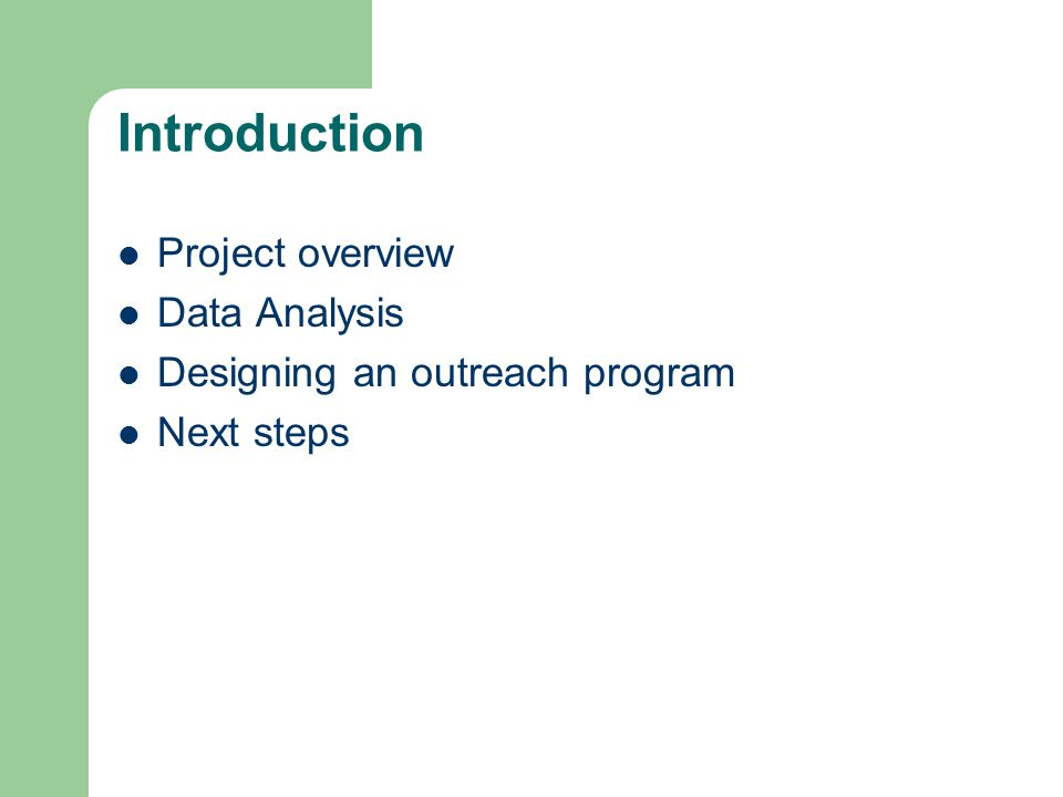 Introduction Project overview Data Analysis Designing an outreach program Next steps