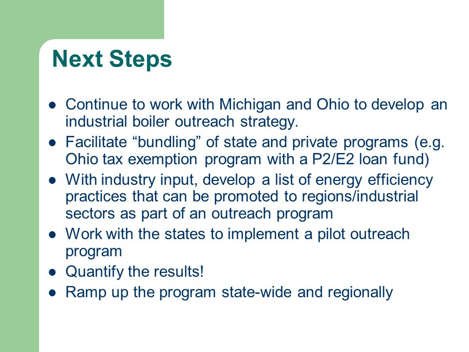 Next Steps Continue to work with Michigan and Ohio to develop an industrial boiler outreach strategy.