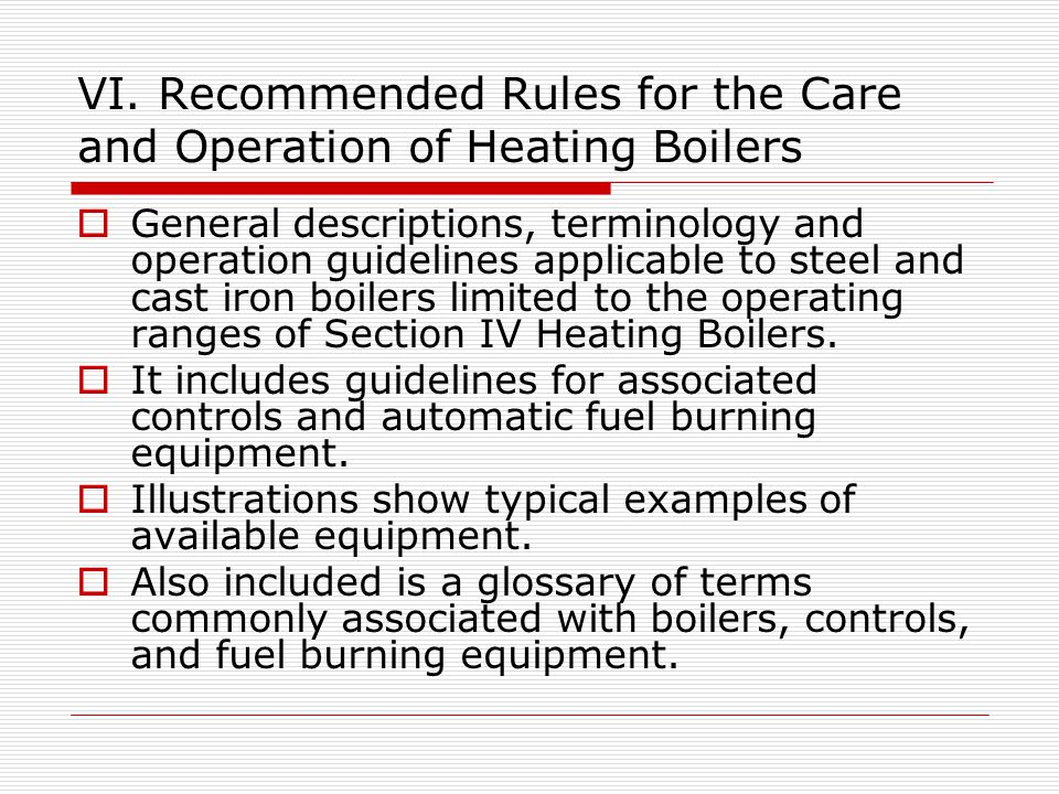VI. Recommended Rules for the Care and Operation of Heating Boilers General descriptions, terminology and operation guidelines applicable to steel and
