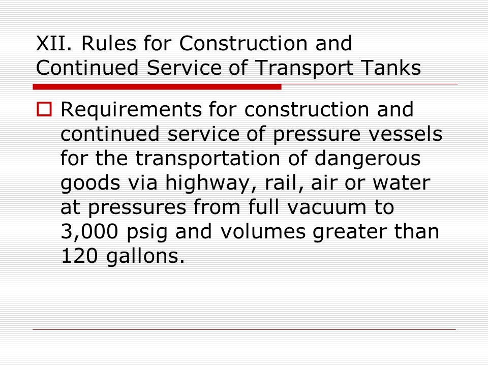 XII. Rules for Construction and Continued Service of Transport Tanks Requirements for construction and continued service of pressure vessels for the t