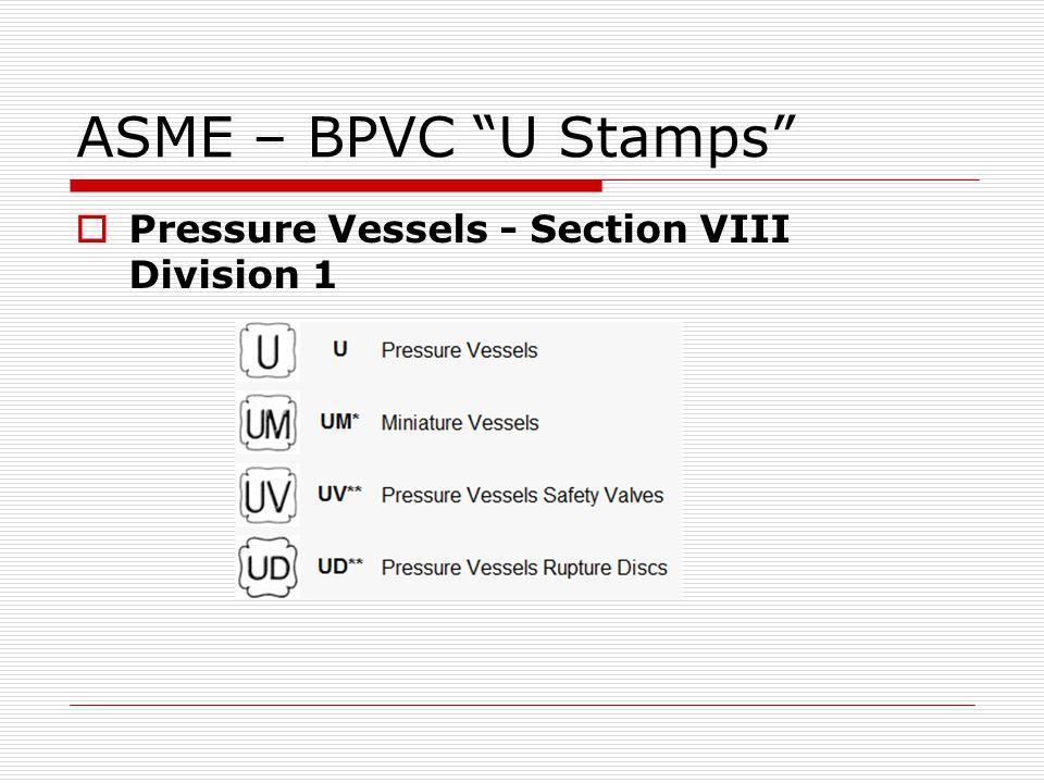 ASME – BPVC U Stamps Pressure Vessels - Section VIII Division 1