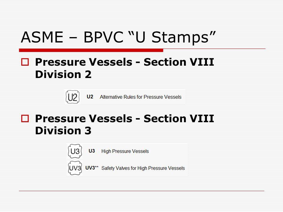 ASME – BPVC U Stamps Pressure Vessels - Section VIII Division 2 Pressure Vessels - Section VIII Division 3