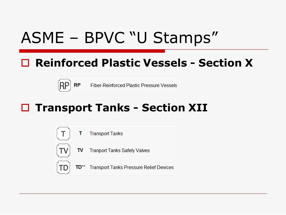 ASME – BPVC U Stamps Reinforced Plastic Vessels - Section X Transport Tanks - Section XII