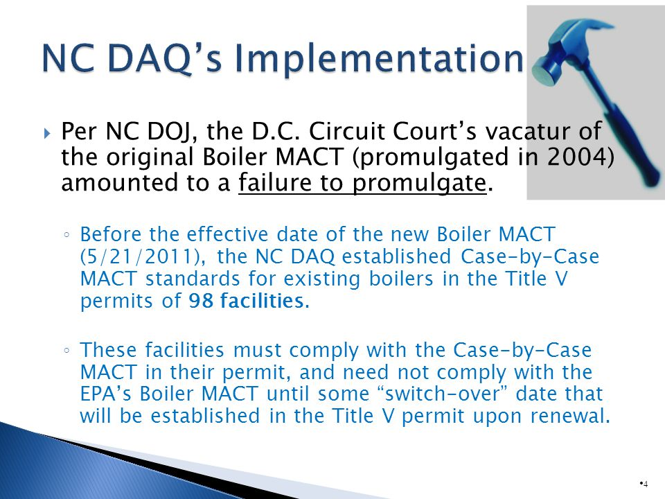 Per NC DOJ, the D.C. Circuit Courts vacatur of the original Boiler MACT (promulgated in 2004) amounted to a failure to promulgate. Before the effectiv