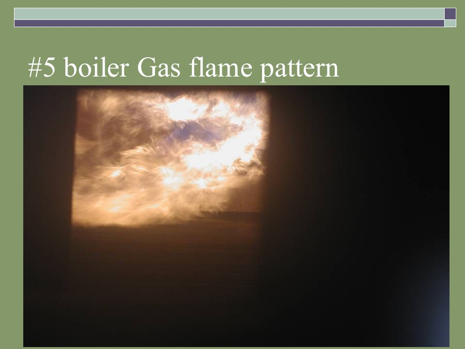 #5 boiler Gas flame pattern