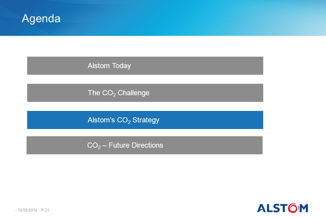 - 10/06/2014 - P 21 Agenda Alstom Today CO 2 – Future Directions Alstoms CO 2 Strategy The CO 2 Challenge