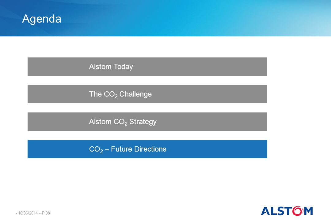 - 10/06/2014 - P 38 Agenda Alstom Today Alstom CO 2 Strategy CO 2 – Future Directions The CO 2 Challenge