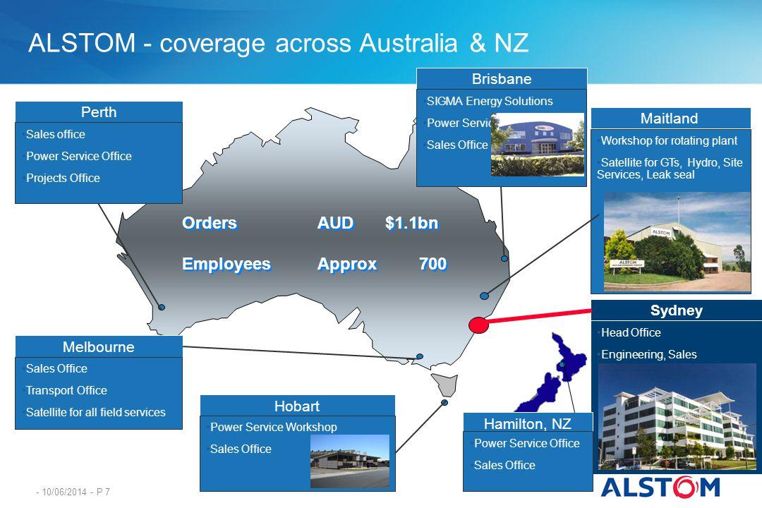 - 10/06/2014 - P 7 ALSTOM - coverage across Australia & NZ Sydney Head Office Engineering, Sales Hamilton, NZ Power Service Office Sales Office Brisba