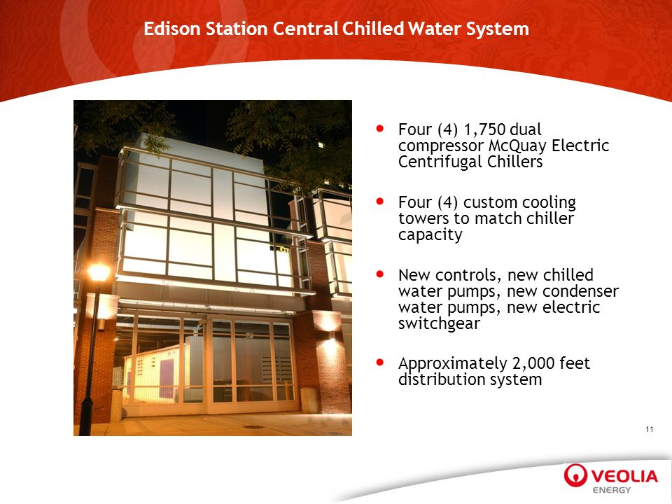 Edison Station Central Chilled Water System Four (4) 1,750 dual compressor McQuay Electric Centrifugal Chillers Four (4) custom cooling towers to matc