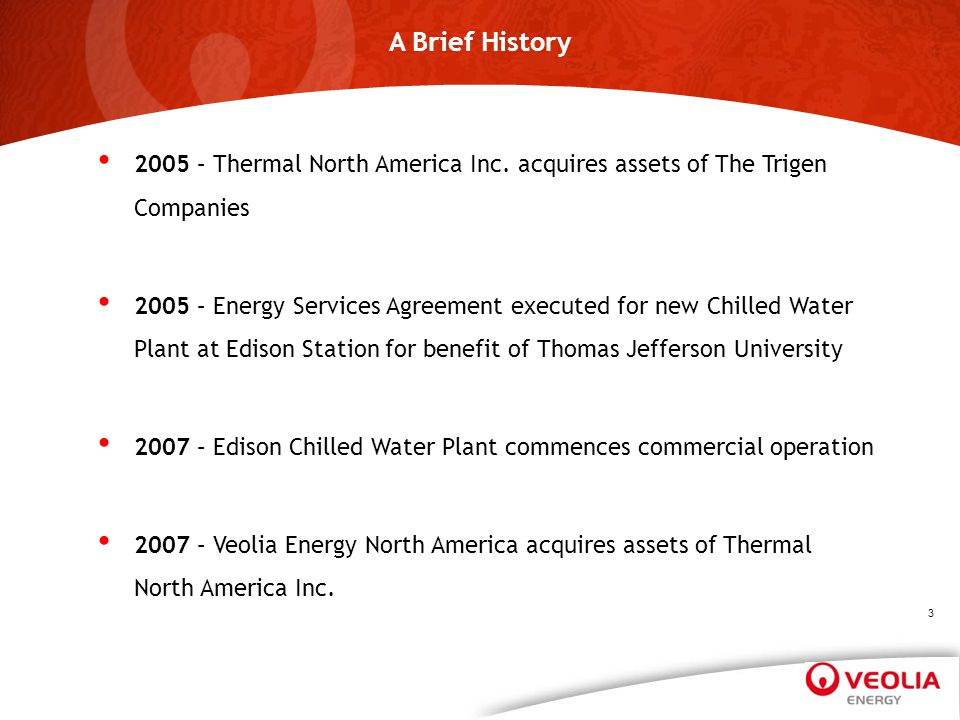 A Brief History 2005 – Thermal North America Inc. acquires assets of The Trigen Companies 2005 – Energy Services Agreement executed for new Chilled Wa