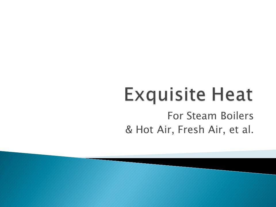 For Steam Boilers & Hot Air, Fresh Air, et al.