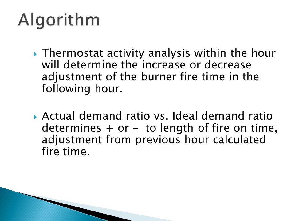 Thermostat activity analysis within the hour will determine the increase or decrease adjustment of the burner fire time in the following hour.