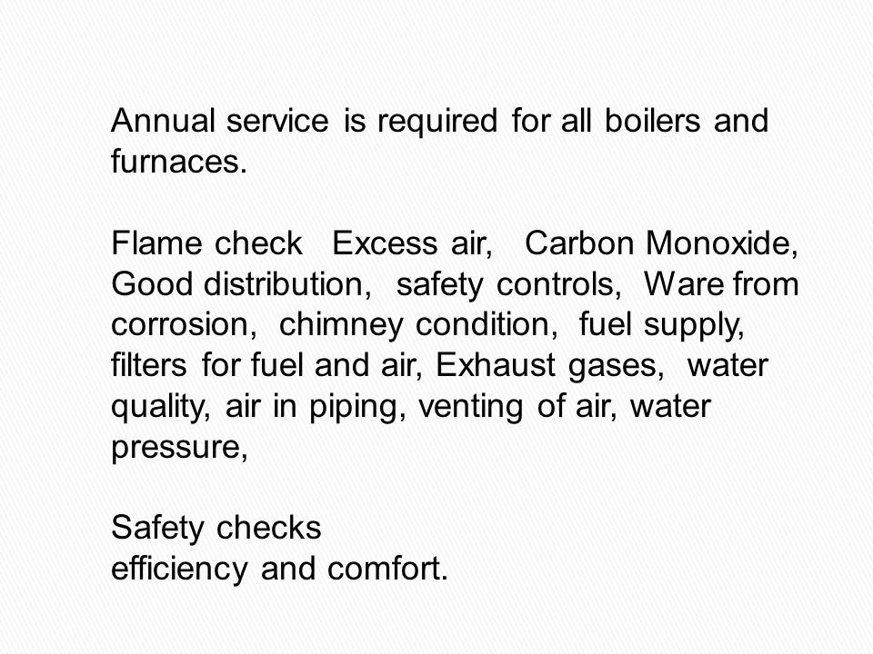 Annual service is required for all boilers and furnaces.