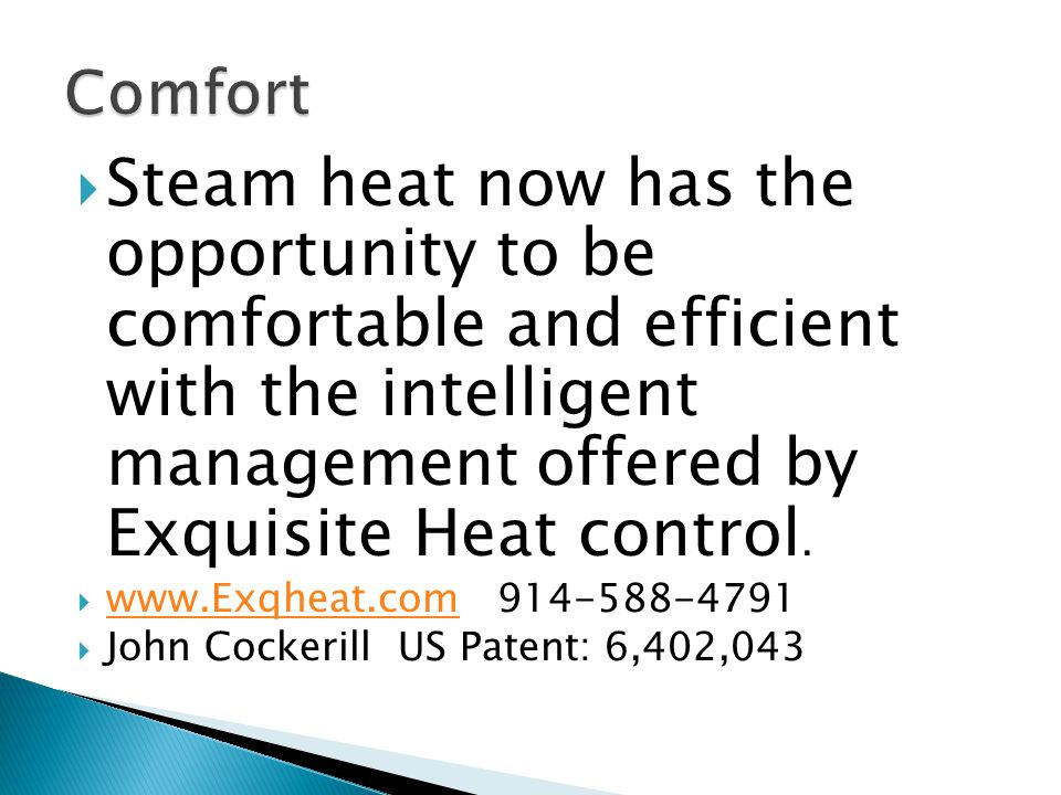 Steam heat now has the opportunity to be comfortable and efficient with the intelligent management offered by Exquisite Heat control.