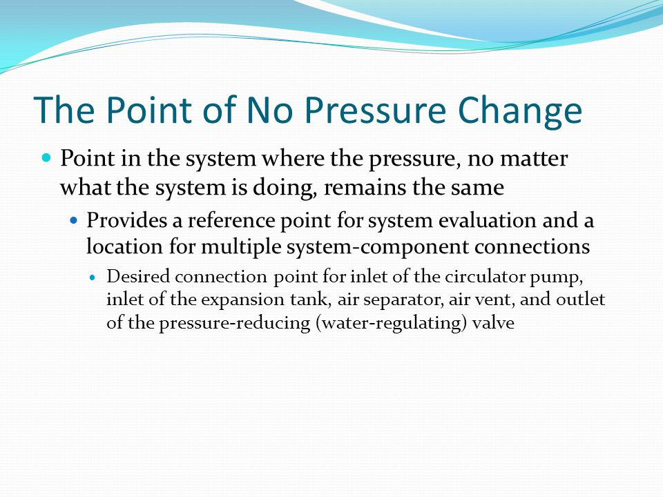 The Point of No Pressure Change Point in the system where the pressure, no matter what the system is doing, remains the same Provides a reference poin