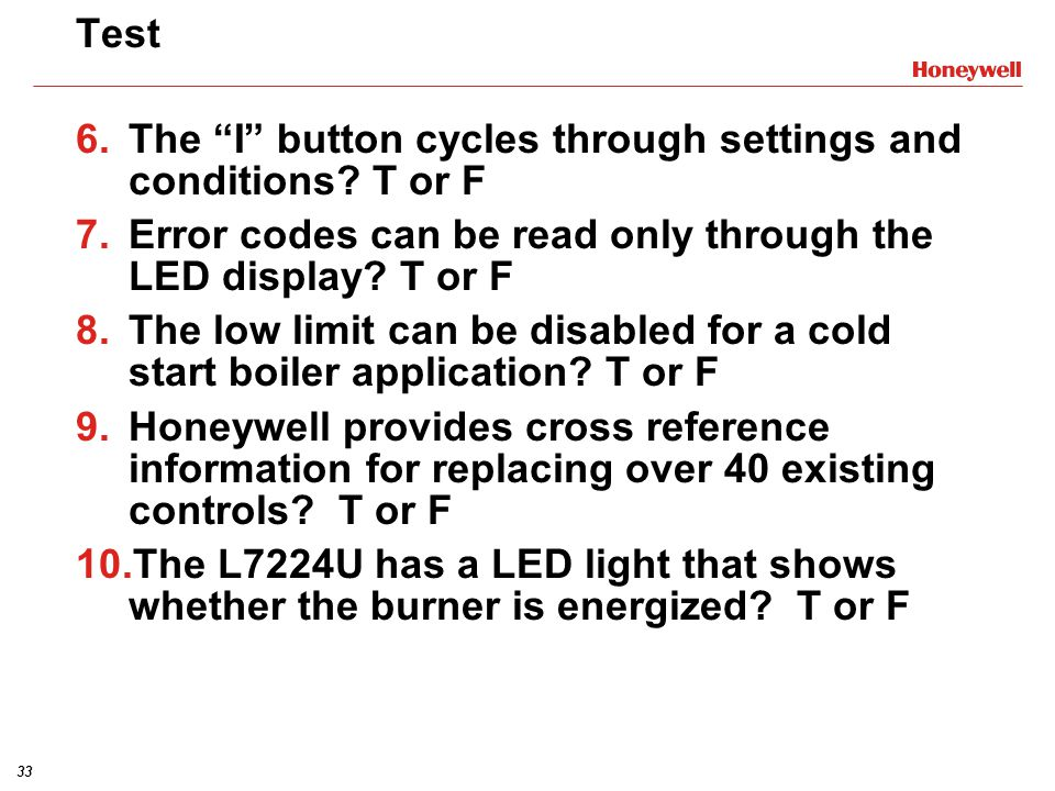 33 Test 6.The I button cycles through settings and conditions? T or F 7.Error codes can be read only through the LED display? T or F 8.The low limit c